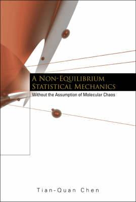 Non-equilibrium Statistical Mechanics, A: Without The Assumption Of Molecular Chaos