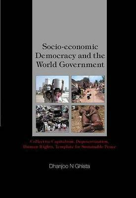 Socio-Economic Democracy and the World Government: Collective Capitalism, Depovertization, Human Rights, Template for Sustainable Peace