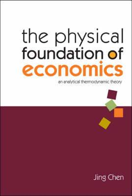 Physical Foundation Of Economics, The: An Analytical Thermodynamic Theory