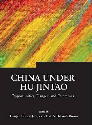 China Under Hu Jintao: Opportunities, Dangers, And Dilemmas