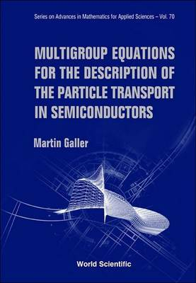 Multigroup Equations for the Description of the Particle Transport in Semiconductors