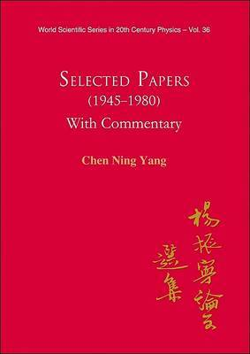 Selected Papers (1945-1980) of Chen Ning Yang: With Commentary