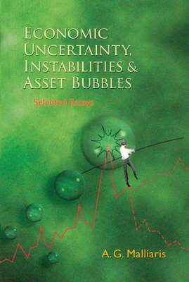 Economic Uncertainty, Instabilities And Asset Bubbles: Selected Essays