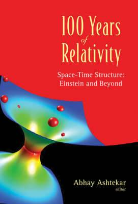 100 Years of Relativity: Space-Time Structure, Einstein and Beyond