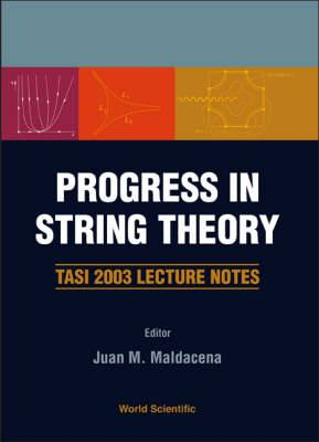 Progress in String Theory: TASI 2003 Lecture Notes, Boulder, Colorado, USA 2-27 June 2003