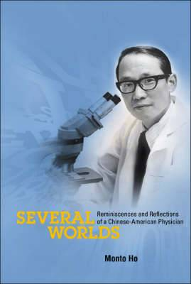 Several Worlds: Reminiscences and Reflections of a Chinese-American Physician