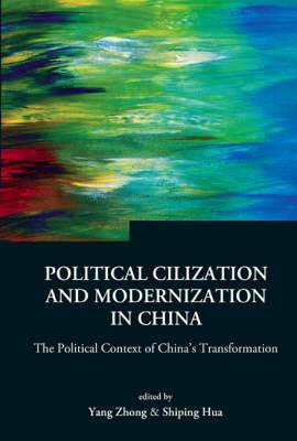 Political Civilization and Modernization in China: The Political Context of China's Transformation