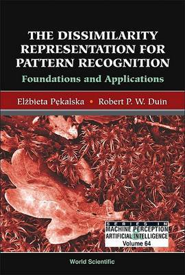 Dissimilarity Representation For Pattern Recognition, The: Foundations And Applications