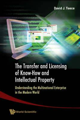 The Transfer and Licensing of Know-How and Intellectual Property: Understanding the Multinational Enterprise in the Modern World