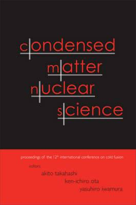 Condensed Matter Nuclear Science: Proceedings of the 12th International Conference on Cold Fusion