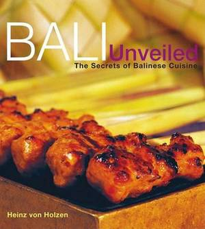 Bali Unveiled: The Secrets of Balinese Cuisine