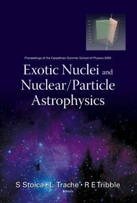 Exotic Nuclei and Nuclear/ Particle Astrophysics: Proceedings of the Carpathian Summer School of Physics 2005, Mamaia-Constanta, Romania