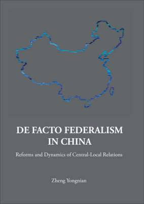 De Facto Federalism In China: Reforms And Dynamics Of Central-local Relations