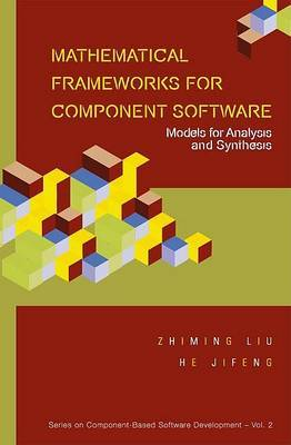 Mathematical Frameworks For Component Software: Models For Analysis And Synthesis