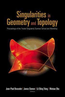 Singularities in Geometry and Topology: Proceedings of the Trieste Singularity Summer School and Workshop