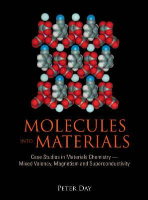 Molecules Into Materials: Case Studies In Materials Chemistry - Mixed Valency, Magnetism And Superconductivity