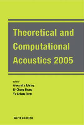 Theoretical and Computational Acoustics: Proceedings of the 7th International Conference (ICTCA 2005): 2005