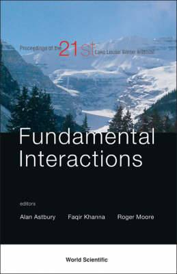 Fundamental Interactions - Proceedings Of The 21st Lake Louise Winter Institute