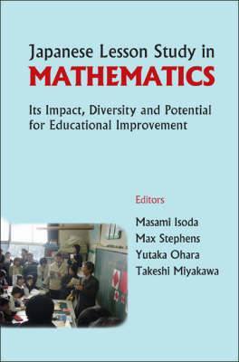 Japanese Lesson Study In Mathematics: Its Impact, Diversity And Potential For Educational Improvement
