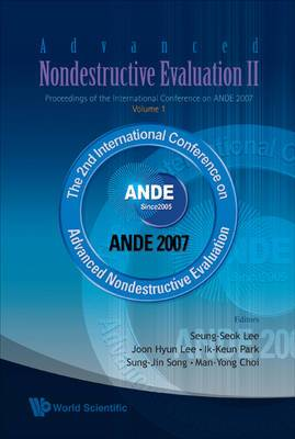 Advanced Nondestructive Evaluation II - Proceedings of the International Conference on ANDE 2007: Volume 1