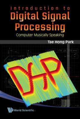 Introduction To Digital Signal Processing: Computer Musically Speaking