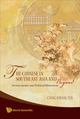 The Chinese in Southeast Asia and Beyond: Socioeconomic and Political Dimensions