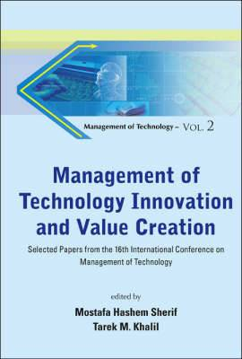 Management of Technology Innovation and Value Creation: Selected Papers from the 16th International Conference on Management of Technology