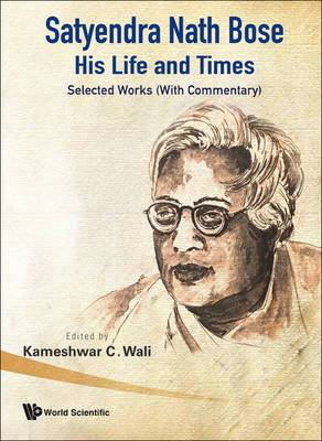 Satyendra Nath Bose - His Life and Times: Selected Works (with Commentary)