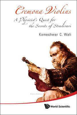 Cremona Violins: A Physicist's Quest For The Secrets Of Stradivari (With Dvd-rom)