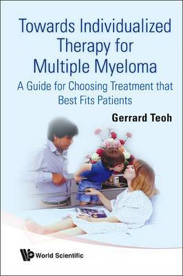 Towards Individualized Therapy for Multiple Myeloma: A Guide for Choosing Treatment That Best Fits Patients