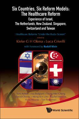 Six Countries, Six Reform Models: The Healthcare Reform Experience Of Israel, The Netherlands, New Zealand, Singapore, Switzerland And Taiwan - Healthcare Reforms  Under The Radar Screen