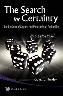 Search For Certainty, The: On The Clash Of Science And Philosophy Of Probability