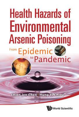 Health Hazards Of Environmental Arsenic Poisoning: From Epidemic To Pandemic