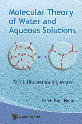 Molecular Theory of Water and Aqueous Solutions: Part 1: Understanding Water