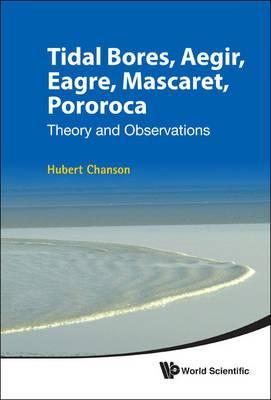 Tidal Bores, Aegir, Eagre, Mascaret, Pororoca: Theory and Observations