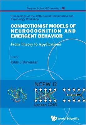 Connectionist Models of Neurocognition and Emergent Behavior: From Theory to Applications, Proceedings of the 12th Neural Computation and Psychology Workshop