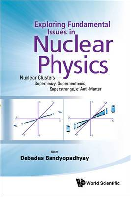 Exploring Fundamental Issues In Nuclear Physics: Nuclear Clusters - Superheavy, Superneutronic, Superstrange, Of Anti-matter - Proceedings Of The Symposium On Advances In Nuclear Physics In Our Time