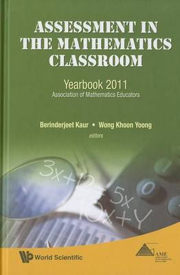 Assessment in the Mathematics Classroom: Yearbook 2011, Association of Mathematics Educators