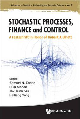 Stochastic Processes, Finance And Control: A Festschrift In Honor Of Robert J Elliott