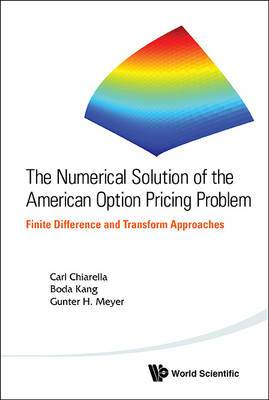 Numerical Solution Of The American Option Pricing Problem, The: Finite Difference And Transform Approaches