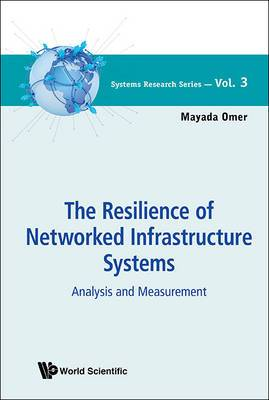 Resilience Of Networked Infrastructure Systems, The: Analysis And Measurement