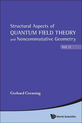 Structural Aspects Of Quantum Field Theory And Noncommutative Geometry (In 2 Volumes)