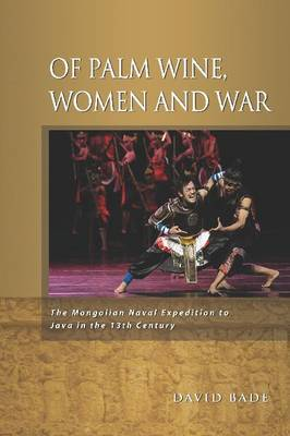 Of Palm Wine, Women and War: The Mongolian Naval Expedition to Java in the 13th Century