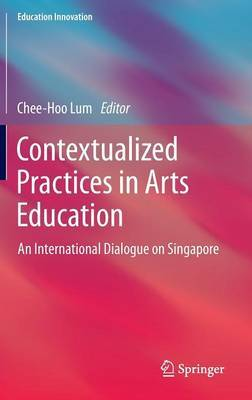 Contextualized Practices in Arts Education: An International Dialogue on Singapore