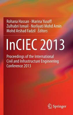 InCIEC 2013: Proceedings of the International Civil and Infrastructure Engineering Conference 2013