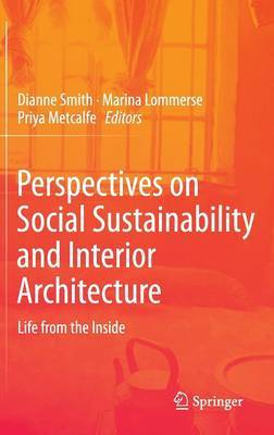 Perspectives on Social Sustainability and Interior Architecture: Life from the Inside: 2014