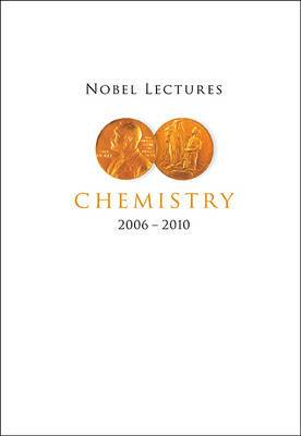 Nobel Lectures In Chemistry (2006-2010)