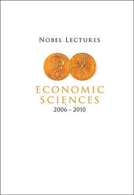 Nobel Lectures In Economic Sciences (2006-2010)