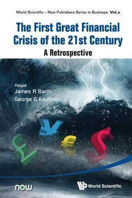The First Great Financial Crisis of the 21st Century: A Retrospective: World Scientific-Now Publishers Series in Business