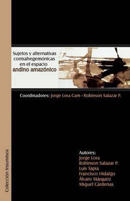 Sujetos y Alternativas Contrahegemonicas En El Espacio Andino Amazonico